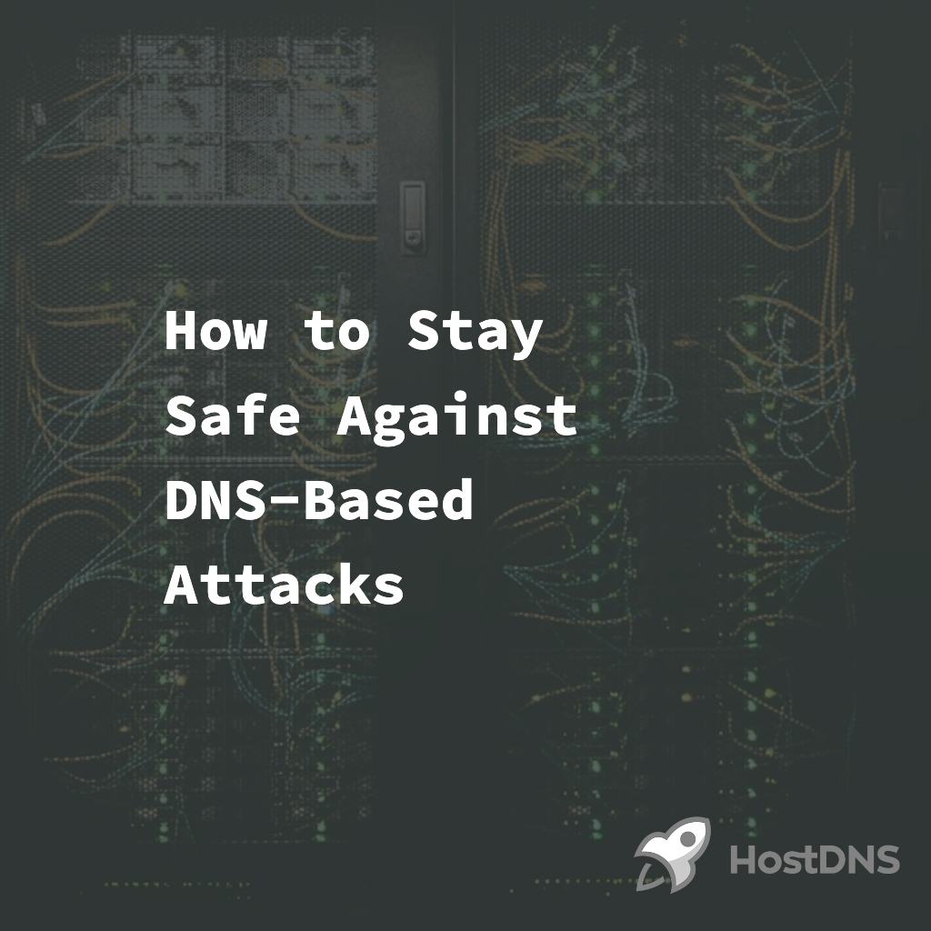 How to Stay Safe Against DNS-Based Attacks