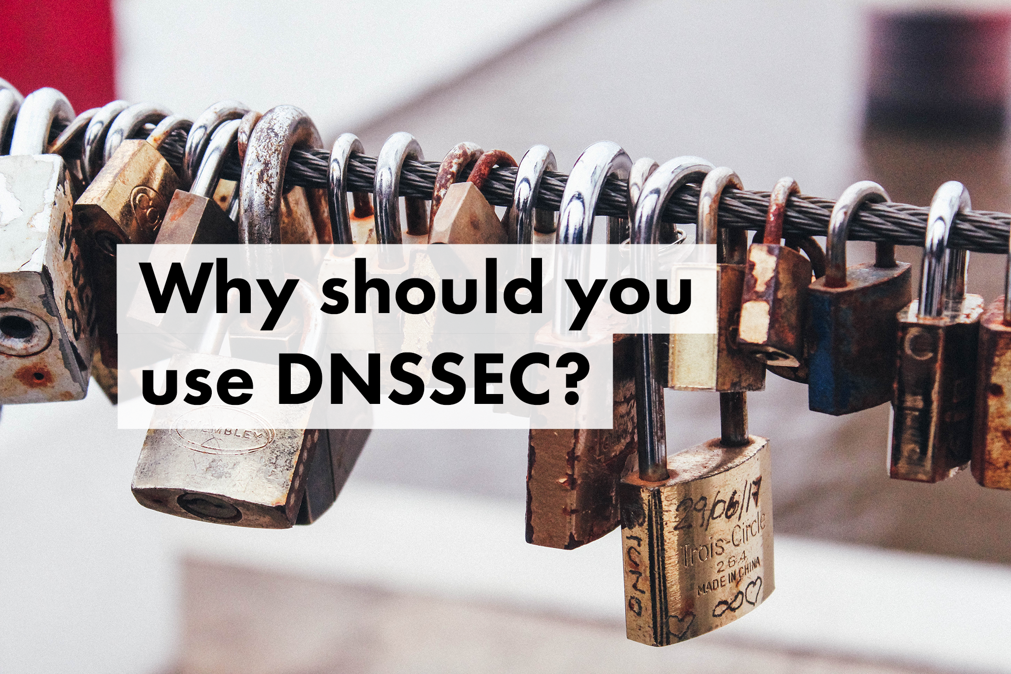 Why should you use DNSSEC?