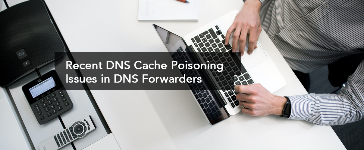 Recent DNS Cache Poisoning Issues in DNS Forwarders